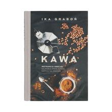 Kawa: Instrukcja obsługi najpopularniejszego napoju na swiecie (Second edition) - Ika Grabon